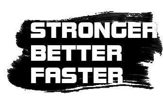 Stronger Better Faster